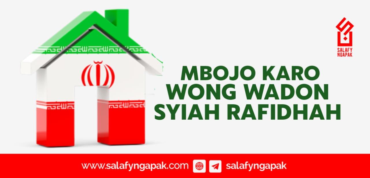 Mbojo Karo Wong Wadon Syiah Rafidhah