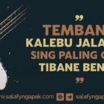 Tembang Kalebu Jalaran Sing Paling Gede Tibane Bendu (Nyanyian Termasuk Sebab Terbesar Turunnya Bencana)