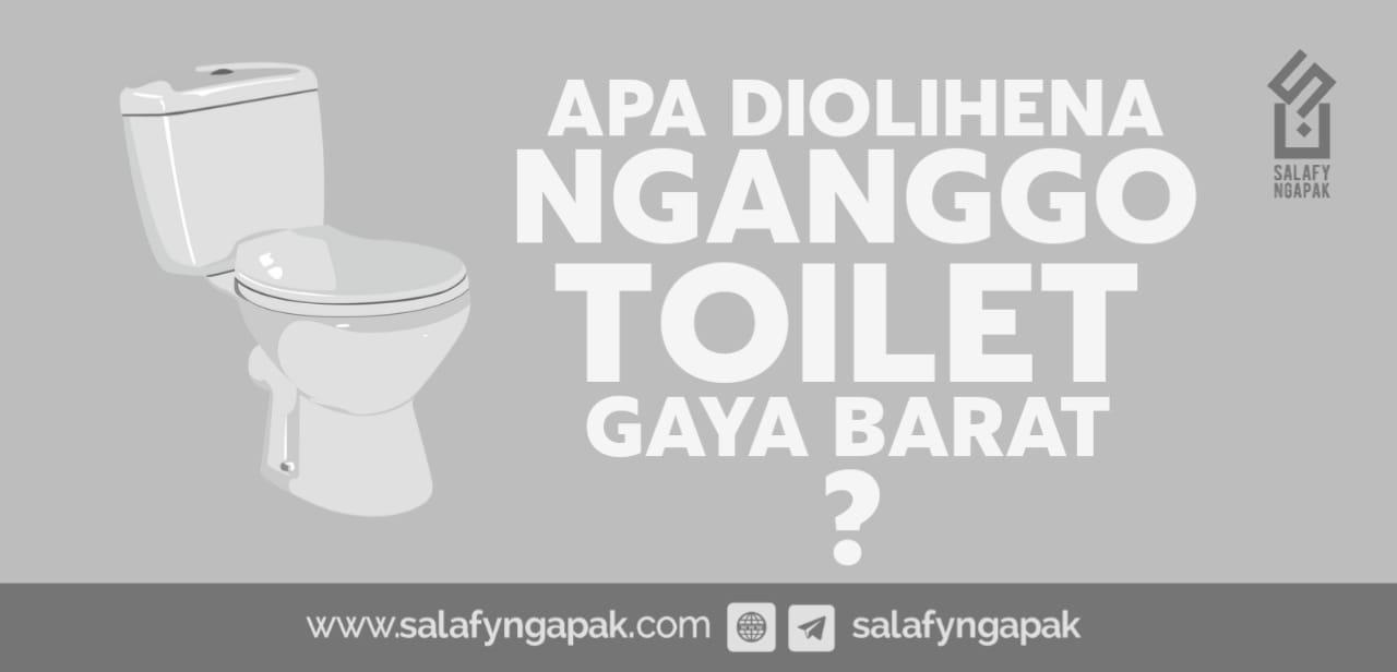 Apa Diolihena Nganggo Toilet Gaya Barat?