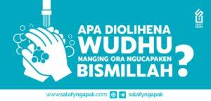 Apa Diolehena Wudhu Nanging Ora Ngucapaken Bismillaah ?